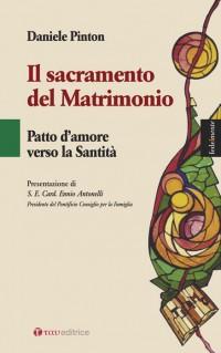Il Sacramento del matrimonio. Patto d'amore verso la santità